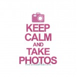 Keep Calm & Take photos